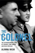 Colonel The Extraordinary Story Of Colonel Tom Parker And Elvis Presley