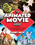 Animated Movie Guide The Ultimate Illustrated Reference to Cartoon, Stop-motion, And Compute...