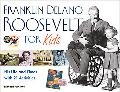 Franklin Delano Roosevelt for Kids His Life and Times With 21 Activities