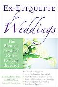 Ex-etiquette for Weddings The Blended Families' Guide to Tying the Knot