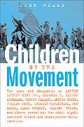 Children of the Movement The Sons and Daughters of Martin Luther King Jr., Malcolm X, Elijah...