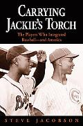 Carrying Jackie's Torch: The Players Who Integrated Baseball-And America