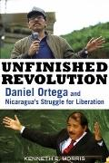 Unfinished Revolution: Daniel Ortega and Nicaragua's Struggle for Liberation