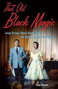 That Old Black Magic : Louis Prima, Keely Smith, and the Golden Age of Las Vegas