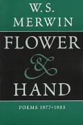 Flower & Hand Poems 1977-1983  The Compass Flower  Opening the Hand  Feathers from the Hill