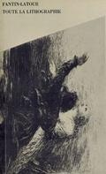 Fantin-Latour. the Complete Lithographs. Catalogue Raisonné : L'Oeuvre lithographique du Maître