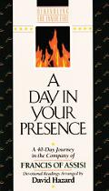 Day in Your Presence A 40-Day Journey in the Company of Francis of Assisi