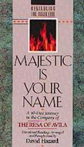 Majestic is Your Name:.theresa of Avila
