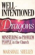Well-Intentioned Dragons Ministering to Problem People in the Church