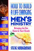 How to Build a Life-Changing Men's Ministry Bringing the Fire Home to Your Church