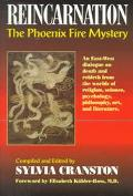 Reincarnation The Phoenix Fire Mystery : An East-West Dialogue on Death and Rebirth from the...