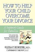 How to Help Your Child Overcome Your Divorce A Support Guide for Families