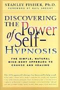 Discovering the Power of Self Hypnosis The Simple, Natural Mind-Body Approach to Change and ...