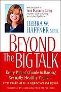 Beyond the Big Talk Every Parent's Guide to Raising Sexually Healthy Teens, from Middle Scho...