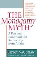 Monogamy Myth A Personal Handbook for Recovering from Affairs