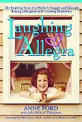 Laughing Allegra The Inspiring Story of a Mother's Struggle and Triumph Raising a Daughter W...