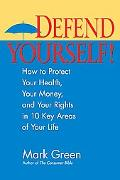 Defend Yourself! How to Protect Your Health, Your Money, And Your Rights in 10 Key Areas of ...