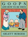 Goops and How to Be Them A Manual of Manners for Polite Infants Inculcating Many Juvenile Vi...