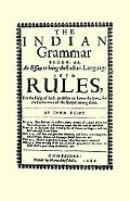 Indian Grammar Begun Or, an Essay to Bring the Indian Language into Rules, for Help of Such ...