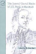 Sacred Choral Music of J. S. Bach A Handbook