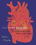 Wet Engine Exploring The Mad Wild Miracle Of The Heart