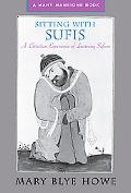 Sitting With Sufis A Christian Experience of Learning Sufism