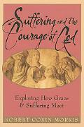 Suffering And The Courage Of God Exploring How Grace And Suffering Meet