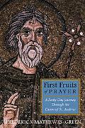 First Fruits of Prayer A Forty-Day Journey Through the Canon of St. Andrew