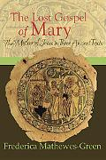 Lost Gospel of Mary The Mother of Jesus in Three Ancient Texts