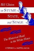 Bill Clinton on Stump, State, and Stage The Rhetorical Road to the White House