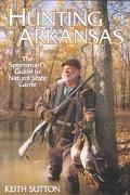 Hunting Arkansas The Sportsman's Guide to Natural State Game