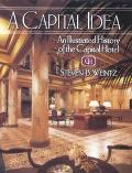 Capital Idea An Illustrated History of the Capital Hotel