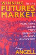 Winning in the Futures Markets A Money-Making Guide to Trading, Hedging and Speculating