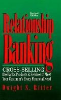 Relationship Banking Cross-Selling the Bank's Products & Services to Meet Your Customer's Ev...