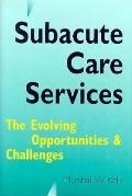 Subacute Care Services The Evolving Opportunities & Challenges