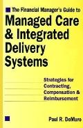 Financial Manager's Guide to Managed Care & Integrated Delivery Systems Strategies for Contr...
