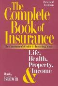 The Complete Book of Insurance: The Consumer's Guide to Insuring Your Life,Health,Property a...
