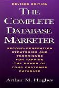 Complete Database Marketer Second-Generation Strategies and Techniques for Tapping the Power...