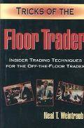Tricks of the Floor Trader Insider Trading Techniques for the Off-The-Floor Trader