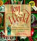 Joy to the World: A Treasury of Holiday Traditions, Stories, Prayers, Poetry, Recipes and Mo...