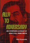 Ally to Adversary An Eyewitness Account of Iraq's Fall from Grace