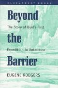 Beyond the Barrier The Story of Byrd's First Expedition to Antarctica