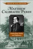 Matthew Calbraith Perry: Antebellum Sailor and Diplomat (Library of Naval Biography)