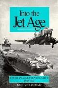 Into the Jet Age Conflict and Change in Naval Aviation 1945-1975  An Oral History