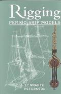 Rigging Period Ship Models A Step-By-Step Guide to the Intricacies of the Square-Rig