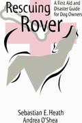 Rescuing Rover A First Aid and Disaster Guide for Dog Owners