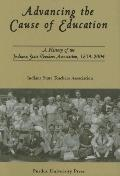 Advancing The Cause Of Education A History Of The Indiana State Teachers Association, 1854-2004