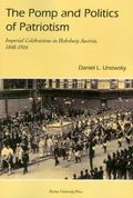 Pomp And Politics of Patriotism Imperial Celebrations in Habsburg Austria, 1848-1916