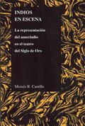 Indios en escena: La representacin del amerindio en el teatro del Siglo de Oro (Spanish Edit...