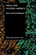 Nossa and Nuestra America: Inter-American Dialogues (Purdue Studies in Romance Literatures)
